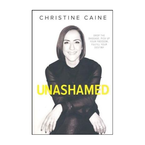 Unashamed - Drop the Baggage, Pick Up Your Freedom, Fulfill Your Destiny By  Christine Caine